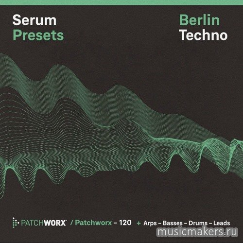 Loopmasters - Patchworx 120 Berlin Techno - Serum Presets