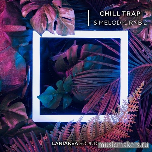 Laniakea Sounds - Chill Trap & Melodic RnB 2 (WAV)